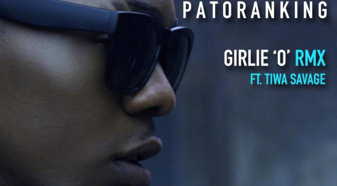 New Music: Patoranking–Girlie O (Remix) ft. Tiwa Savage @Patorankingfire
