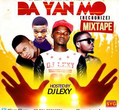 [Mixtape] DJ LEXY – Da Yan Mo (Recognize) Mixtape @iamdjlexy