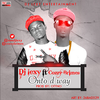 Music: Dj Lexy (@iamdjlexy) ft Cozzy Brimes (@CozzyBrimes) – Onto d Way [Prod by Otyno]