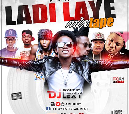 HOT MIXTAPE: DJ LEXY – LADI LAYE MIXTAPE @iamdjlexy #Djlexyladilaye